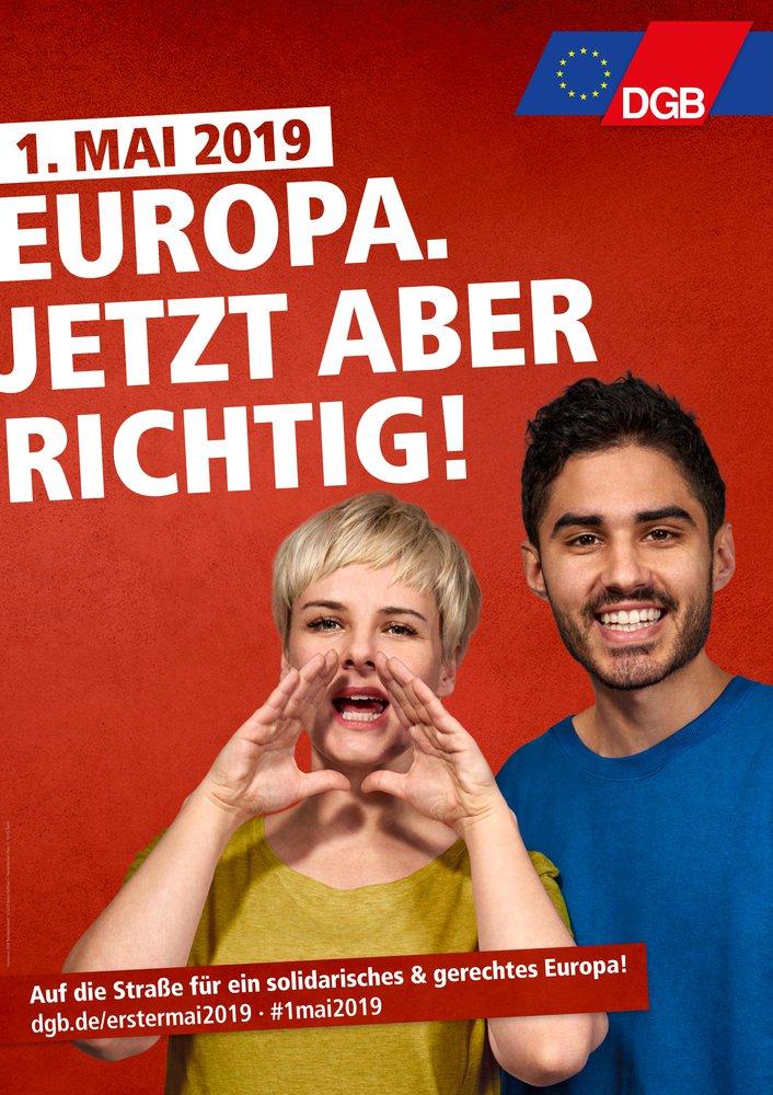 1. Mai 2019. Europa. Jetzt aber richtig. Auf die Straße für ein solidarisches und gerechtes Europa. Aufruf des DGB